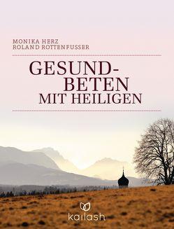 Gesundbeten mit Heiligen von Herz,  Monika, Rottenfusser,  Roland