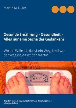 Gesunde Ernährung – Gesundheit – Alles nur eine Sache der Gedanken? von Luder,  Martin M.