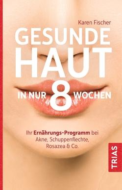 Gesunde Haut in nur 8 Wochen von Fischer,  Karen, Holle,  Barbara