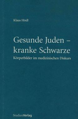Gesunde Juden, kranke Schwarze von Hödl,  Klaus