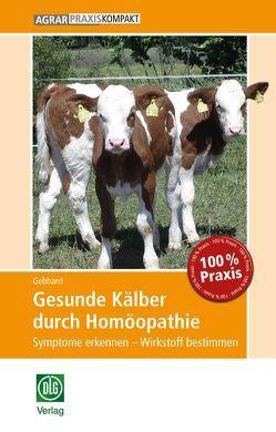 Gesunde Kälber durch Homöopathie von Gebhard,  Bettina