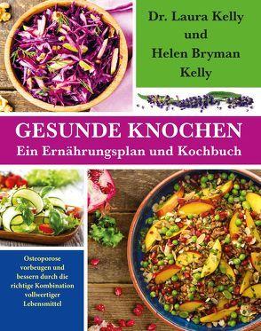 Gesunde Knochen: Ein Ernährungsplan und Kochbuch von Bryman Kelly,  Helen, Kelly,  Dr. Laura, Mueller,  Wolfgang