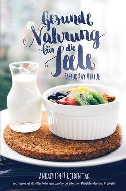 Gesunde Nahrung für die Seele von Virtue,  Ray