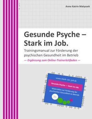 Gesunde Psyche – Stark im Job: Trainingsmanual zur Förderung der psychischen Gesundheit im Betrieb. von Matyssek,  Anne Katrin