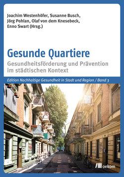 Gesunde Quartiere von Busch,  Susanne, Pohlan,  Jörg, Swart,  Enno, von dem Knesebeck,  Olaf, Westenhöfer,  Joachim