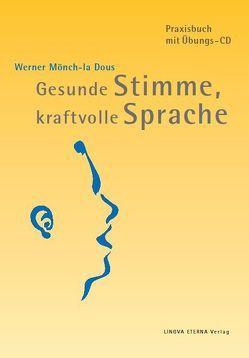 Gesunde Stimme, kraftvolle Sprache von Mönch-la Dous,  Werner, Scheurl-Defersdorf,  Mechthild R. von, Stockert,  Theodor R von