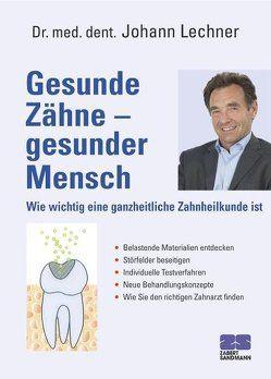 Gesunde Zähne – Gesunder Mensch von Lechner,  Johann