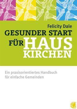 Gesunder Start für Hauskirchen von Dale,  Felicity, Geischberger,  Werner