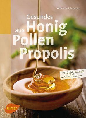 Gesundes aus Honig, Pollen, Propolis von Schroeder,  Annette