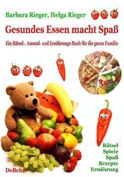 Gesundes Essen macht Spaß – das große Rätsel-, Ausmal- und Ernährungsbuch für die ganze Familie von DeBehr,  Verlag, Rieger,  Barbara, Rieger,  Helga