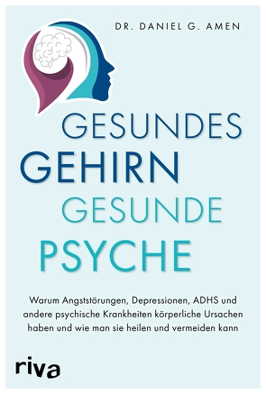 Gesundes Gehirn – gesunde Psyche von Amen,  Daniel G.