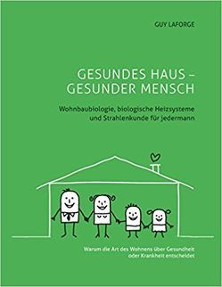 GESUNDES HAUS – GESUNDER MENSCH von Laforge,  Guy