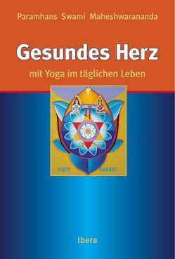 Gesundes Herz mit Yoga im täglichen Leben von Bucher,  Harriet, Maheshwarananda,  Paramhans Swami, Simon,  Natascha