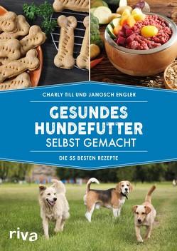 Gesundes Hundefutter selbst gemacht von Engler,  Janosch, Till,  Charly