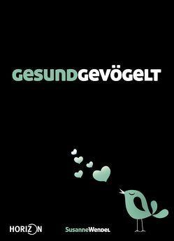 GESUNDGEVÖGELT von Wendel,  Susanne