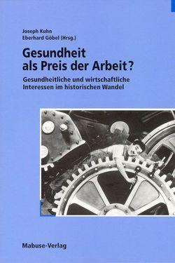 Gesundheit als Preis der Arbeit? von Goebel,  Eberhard, Kühn,  Joseph