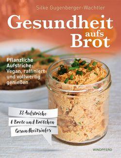 Gesundheit aufs Brot von Gugenberger-Wachtler,  Silke