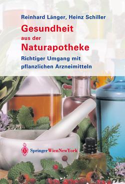 Gesundheit aus der Naturapotheke von Länger,  Reinhard, Schiller,  Heinz