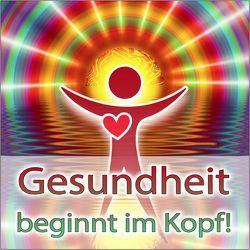 GESUNDHEIT BEGINNT IM KOPF! von Dieter,  Eisfeld