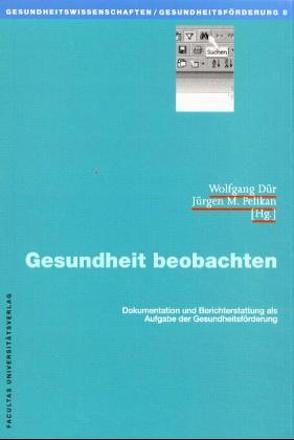 Gesundheit beobachten von Dür,  Wolfgang, Pelikan,  Jürgen M