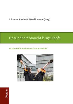 Gesundheit braucht kluge Köpfe von Eichmann,  Björn, Schaller,  Johannes