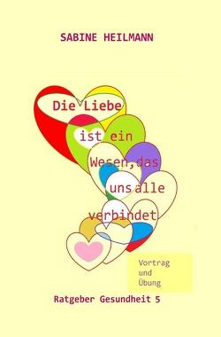 Gesundheit / Die Liebe ist ein Wesen, das uns alle verbindet von Heilmann,  Sabine