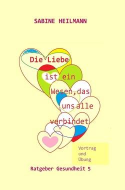 Gesundheit / Die Liebe ist … ein Wesen, das uns alle verbindet von Heilmann,  Sabine