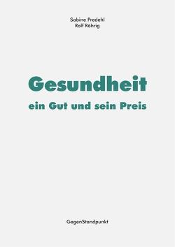 Gesundheit – ein Gut und sein Preis von Predehl,  Sabine, Röhrig,  Rolf