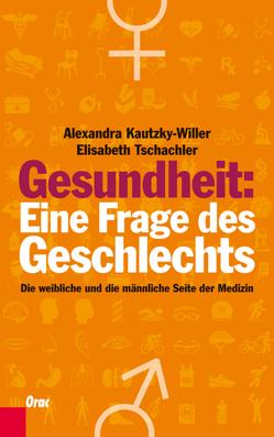 Gesundheit: Eine Frage des Geschlechts von Kautzky-Willer,  Alexandra, Tschachler,  Elisabeth