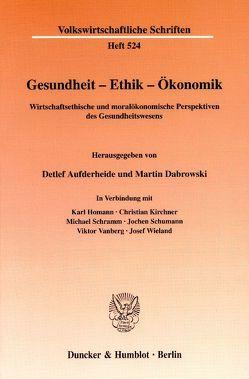 Gesundheit – Ethik – Ökonomik. von Aufderheide,  Detlef, Dabrowski,  Martin, Homann,  Karl, Kirchner,  Christian, Schramm,  Michael, Schumann,  Jochen, Vanberg,  Viktor, Wieland,  Josef