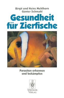 Gesundheit für Zierfische von Mehlhorn,  Birgit, Mehlhorn,  Heinz, Schmahl,  Günter