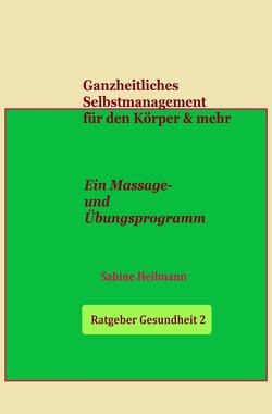Gesundheit / Ganzheitliches Selbstmanagement für den Körper & mehr – Ratgeber Gesundheit 2 von Heilmann,  Sabine