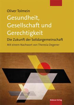 Gesundheit, Gesellschaft und Gerechtigkeit von Degener,  Theresia, Tolmein,  Oliver