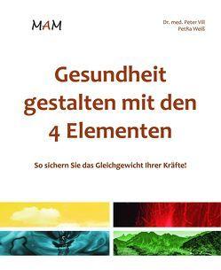 Gesundheit gestalten mit den 4 Elementen von Dr. med. Vill,  Peter, Weiss,  Petra