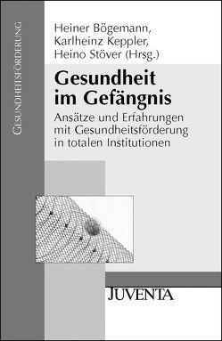 Gesundheit im Gefängnis von Bögemann,  Heiner, Keppler,  Karlheinz, Stöver,  Heino
