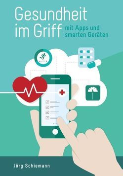 Gesundheit im Griff – mit Apps und smarten Geräten von Schiemann,  Jörg