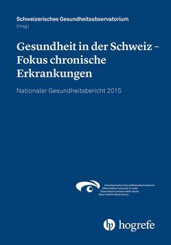 Gesundheit in der Schweiz – Fokus chronische Erkrankungen von Schweizerisches Gesundheitsobservatorium