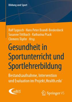Gesundheit in Sportunterricht und Sportlehrerbildung von Brandl-Bredenbeck,  Hans Peter, Ptack,  Katharina, Sygusch,  Ralf, Tittlbach,  Susanne, Töpfer,  Clemens