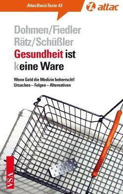 Gesundheit ist (k)eine Ware von Dohmen,  Arndt, Fiedler,  Manfred, Rätz,  Werner, Schüssler,  Werner