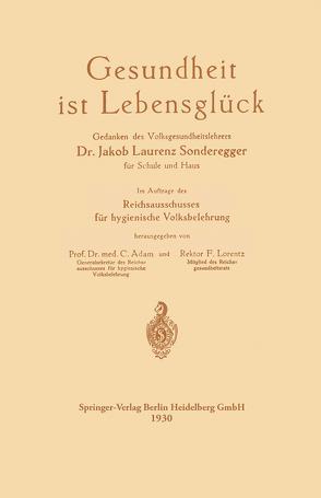 Gesundheit ist Lebensglück von Adam,  Curt, Lorentz,  Friedrich Hermann, Sonderegger,  Jakob Laurenz