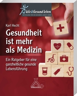 Gesundheit ist mehr als Medizin von Hecht,  Prof. med. Dr. med. habil Karl