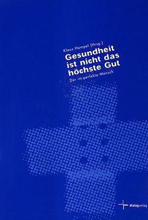 Gesundheit ist nicht das höchste Gut von Eibach,  Ulrich, Hampel,  Klaus, Hildebrand,  Reinhard, Lange,  Günter