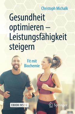 Gesundheit optimieren – Leistungsfähigkeit steigern von Böhm,  Philipp, Michalk,  Christoph