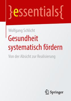 Gesundheit systematisch fördern von Schlicht,  Wolfgang
