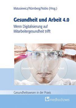 Gesundheit und Arbeit 4.0 von Matusiewicz ,  David, Nobis,  Stephanie, Nürnberg,  Volker