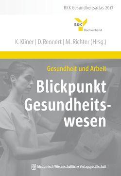 Gesundheit und Arbeit – Blickpunkt Gesundheitswesen von Kliner,  Karin, Rennert,  Dirk, Richter,  Matthias