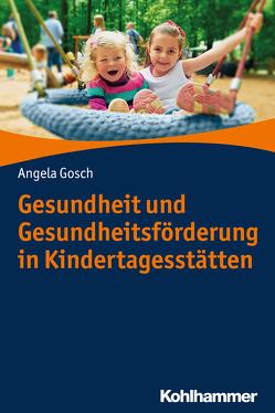 Gesundheit und Gesundheitsförderung im Kindergarten von Gosch,  Angela