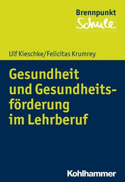 Gesundheit und Gesundheitsförderung im Lehrberuf von Berger,  Fred, Kieschke,  Ulf, Krumrey,  Felicitas, Schubarth,  Wilfried, Wachs,  Sebastian