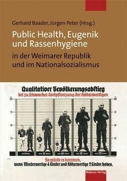 Public Health, Eugenik und Rassenhygiene in der Weimarer Republik und im Nationalsozialismus von Baader,  Gerhard, Peter,  Jürgen