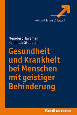 Gesundheit und Krankheit bei Menschen mit geistiger Behinderung von Haveman,  Meindert, Stöppler,  Reinhilde